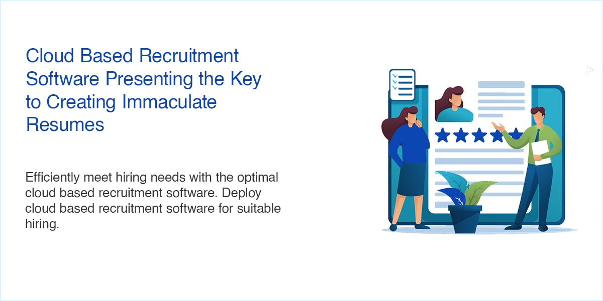 Cloud Based Recruitment Software Presenting the Key to Creating Immaculate Resumes