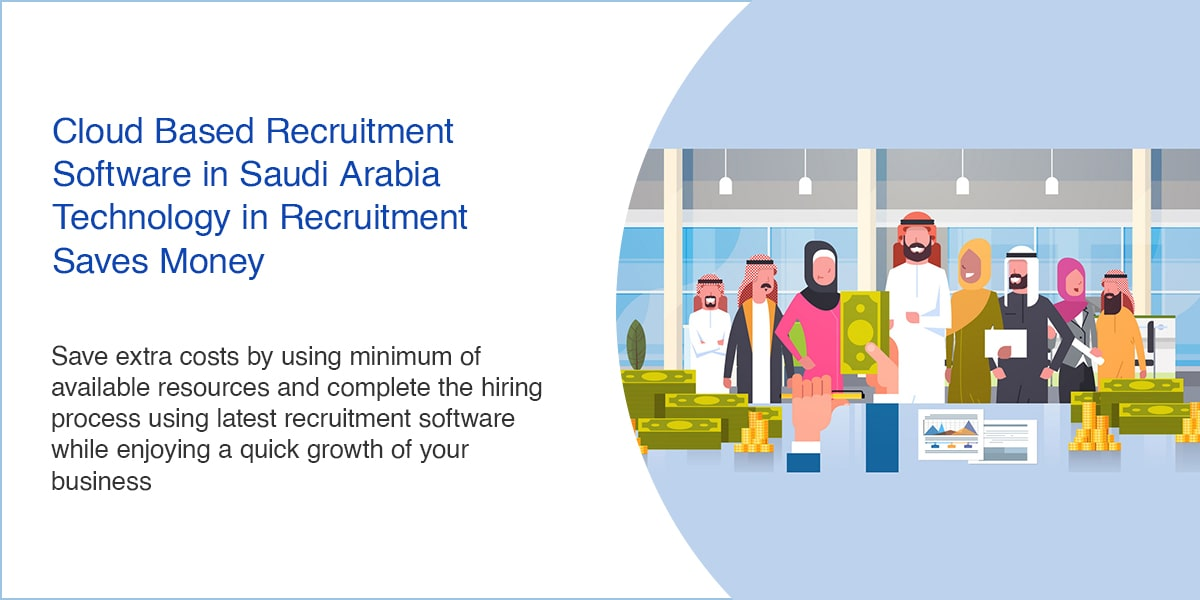 Cloud Based Recruitment Software in Saudi Arabia – Technology in Recruitment Saves Money